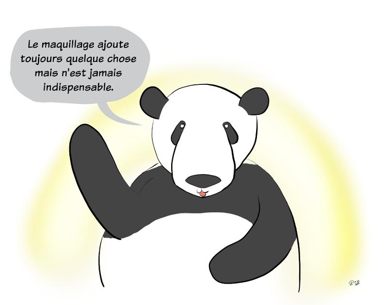 Moustache le panda dit :'Le maquillage ajoute toujours quelque chose mais n'est jamais indispensable'