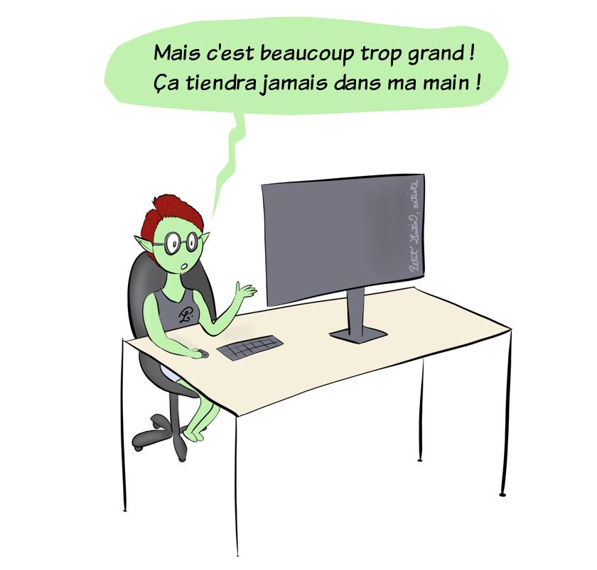 """Petit Lutin, qui est assise à son ordinateur, s'exclame :""""Mais c'est beaucoup trop grand ! Ça tiendra jamais dans ma main !"""""""